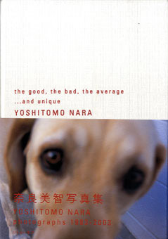 he good,the bad,the average…and unique―奈良美智写真集
