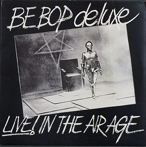 Be Bop Deluxe ビー・バップ・デラックス / Live! In The Air Age