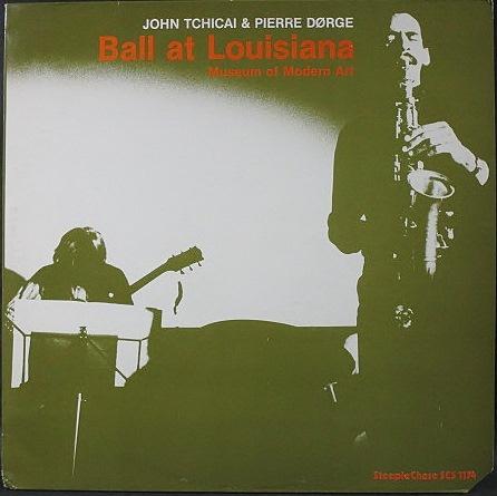 John Tchicai & Pierre Dorge ジョン・チカイ & ピエール・ドゥルジュ / Ball At Louisiana