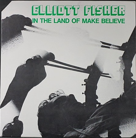 Elliott Fisher エリオット・フィッシャー / In The Land Of Make Believe