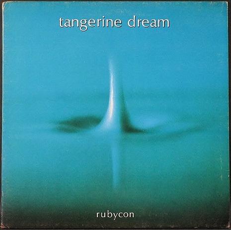 Tangerine Dream タンジェリン・ドリーム / Rubycon ルビコン
