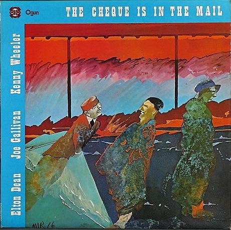 Elton Dean, Joe Gallivan, Kenny Wheeler エルトン・ディーン, ジョー・ガリバン, ケニー・ホイーラー / The Cheque Is In The Mail