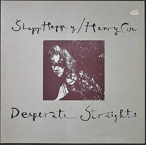 Slapp Happy & Henry Cow スラップ・ハッピー、ヘンリー・カウ / Desperate Straights 悲しみのヨーロッパ UK盤