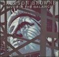 Jackson Browne ジャクソン・ブラウン / Lives In The Balance
