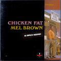 Mel Brown メル・ブラウン / Chicken Fat