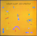 Robert Wyatt ロバート・ワイアット / Old Rottenh