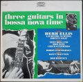 Herb Ellis, Laurindo Almeida, Johnny Gray ハーブ・エリス / Three Guitars In Bossa Nova Time