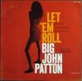 Big John Patton ビッグ・ジョン・パットン / Let 'Em Roll