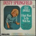 Dusty Springfield ダスティ・スプリングフィールド / Stay Awhile - I Only Want To Be With You