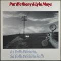Pat Metheny & Lyle Mays パット・メセニー & ライル・メイズ / As Falls Wichita, So Falls Wichita Falls