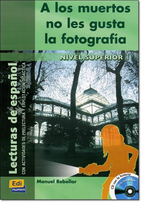 A LOS MUERTOS NO LES GUSTA LA FOTOGRAFIA + CD ( Lecturas de espanol Superior 1 )