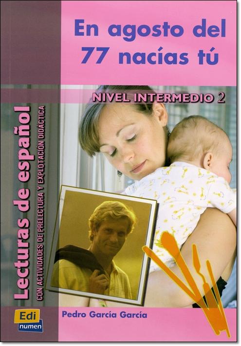 EN AGOSTO DEL 77 NACIAS TU ( Lecturas de espanol Intermedio 2 )