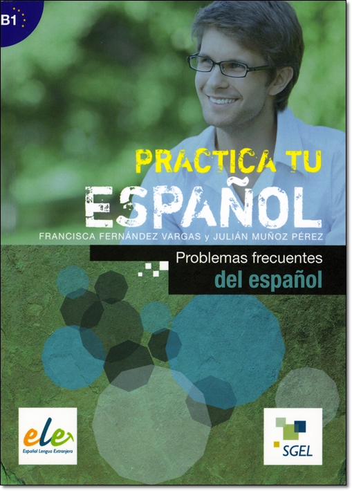 PRACTICA TU ESPANOL: PROBLEMAS FRECUENTES DEL ESPANOL