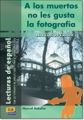 A LOS MUERTOS NO LES GUSTA LA FOTOGRAFIA ( Lecturas de espanol Superior 1 )