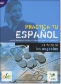 PRACTICA TU ESPANOL: LEXICO DEL ESPANOL DE LOS NEGOCIOS (Nivel B2)