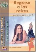 REGRESO A LAS RAICES ( Lecturas de espanol Elemental 2 )