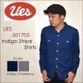 """UES ウエス、""""""""501702""""、空羽インディゴストライプシャツ [L/Sシャツ]"""