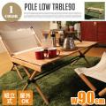アウトドア&インドア兼用 Pole Low Table 組立式 POL-T90
