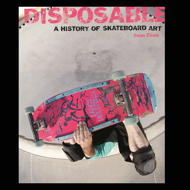 Disposable - A HISTORY of Skateboard Art(ペーパーバック)