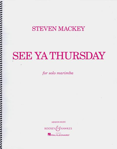 Mackey , Steven - See Ya Thursday for Solo Marimba