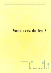 Sejourne , Emmanuel - Vous avez du feu? (スコアのみ)