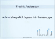 Andersson , Fredrik - Not Everything Which Happens is in the Newspaper
