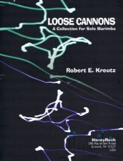 Kreutz , Robert. E.  - Loose Cannons A Collection for Solo Marimba(特価品)