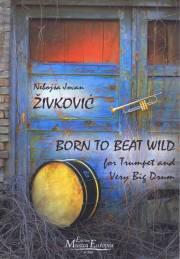 Zivkovic , Nebojsa Jovan - Born to Beat Wild for Trumpet and Very Big Drum