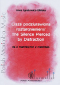 Ignatowicz , Anna  - The Silence Pierced by Distraction for 2 Marimbas (スコアのみ)