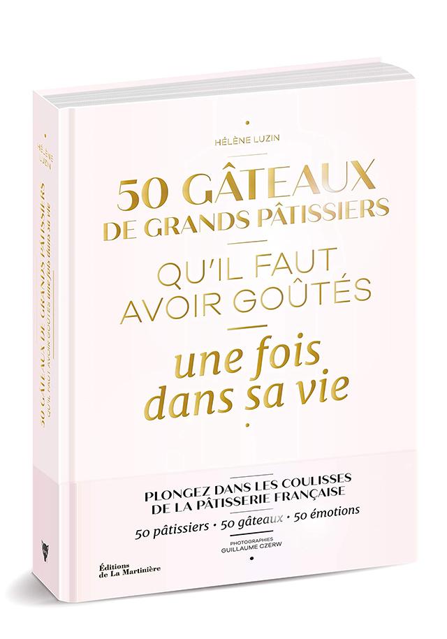 50 GATEAUX DE GRANDS PATISSIERS QU'IL FAUT AVOIR GOUTES une fois dans sa vie (フランス)