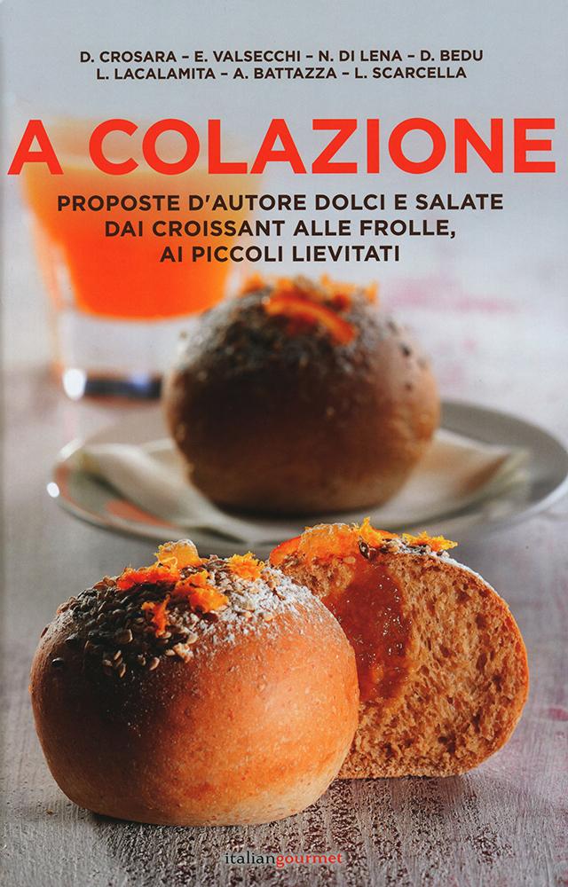 A COLAZIONE Proposte d'autore dolci e salate dai croissant alle frolle (イタリア)
