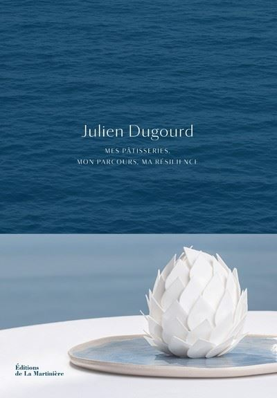 Julien Dugourd Mes patisseries, mon parcours, ma resilience (フランス・エズ) 予約販売
