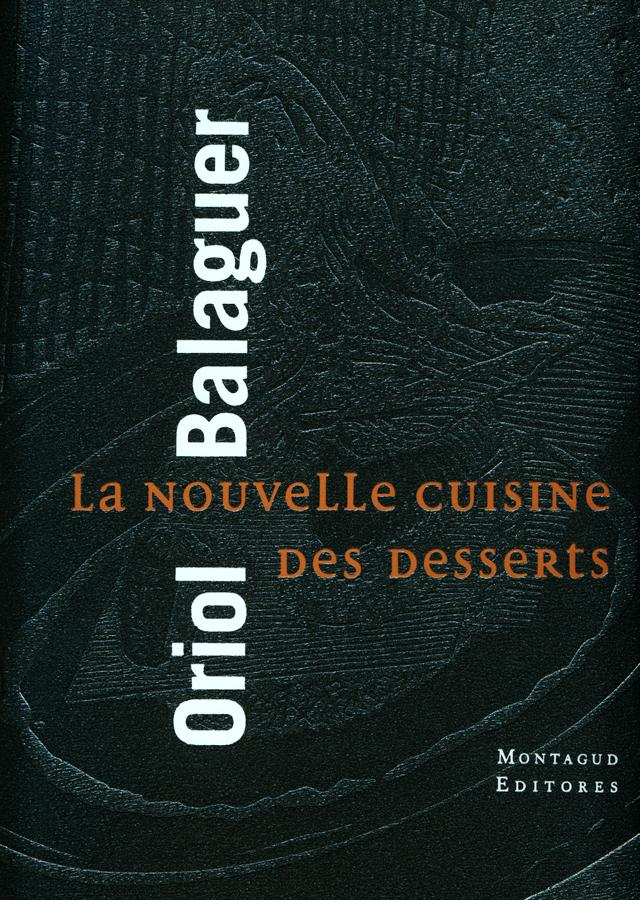 Oriol Balaguer La Nouvelle Cuisine des Desserts (スペイン・カタルーニャ) フランス語版