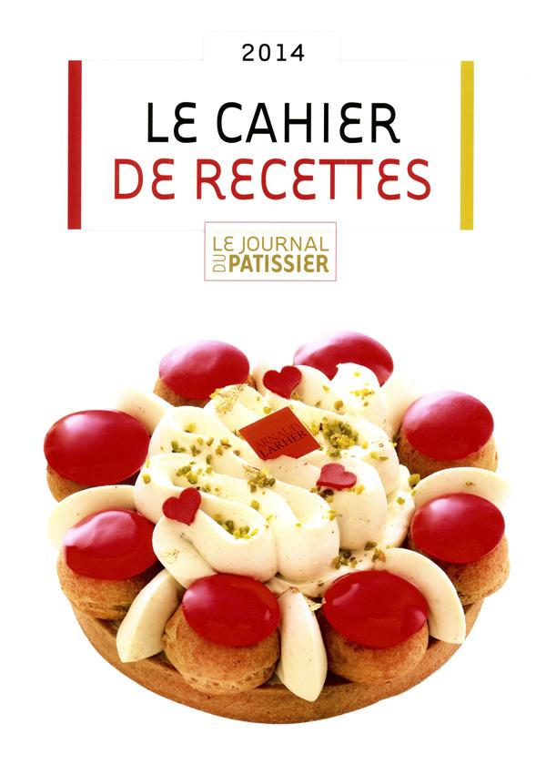 LE CAHIER DE RECETTES 2014 : Le Journal du Patissier