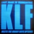 THE KLF / Last Train To Trancentral (Meets The Moody Boys Uptown)