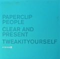 PAPERCLIP PEOPLE / Clear And Present ・ Tweakityourself