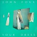 JOHN FOXX / Your Dress