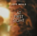 JEFF MILLS / At First Sight