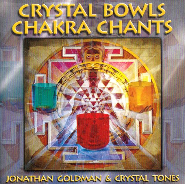 Crystal Bowls Chakra Chants/Jonathan Goldman & Crystal Tones