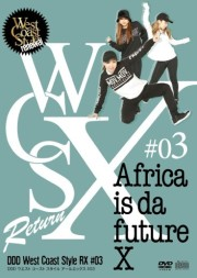 West Coast Style RX #03 「Africa is da future X」【CD+DVD】