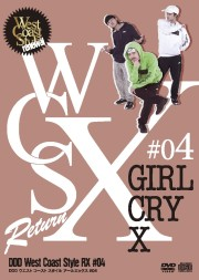 West Coast Style RX #04 「GIRL CRY X」【CD+DVD】