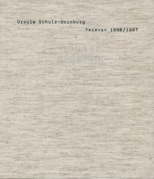 Ursula Schulz-Dornburg: Yerevan 1996/1997