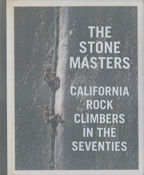 The Stonemasters - California Rock Climbers in the Seventies