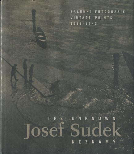 Josef Sudek: The Unknown Josef Sudek - Vintage Prints 1918-1942