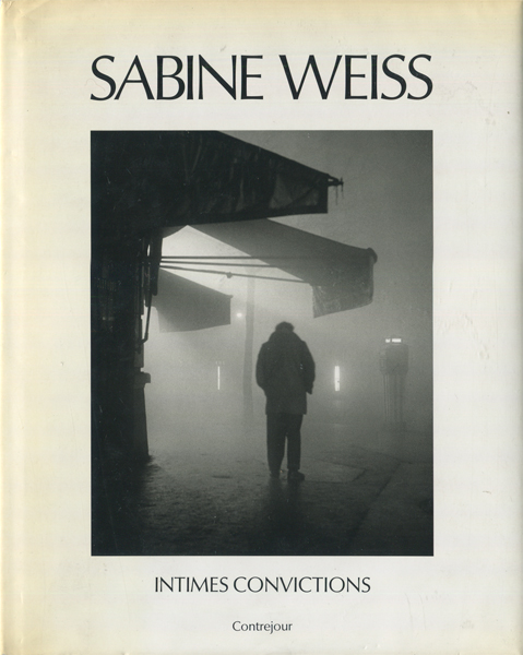 Sabine Weiss: Intimes Convictions