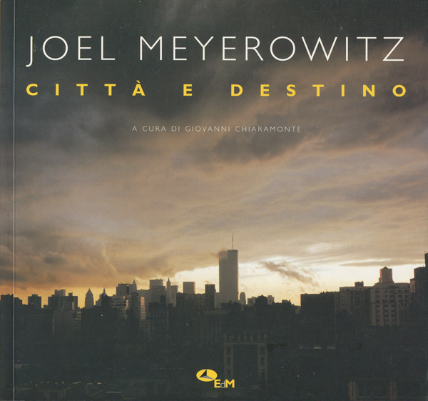 Joel Meyerowitz: Citta e Destino