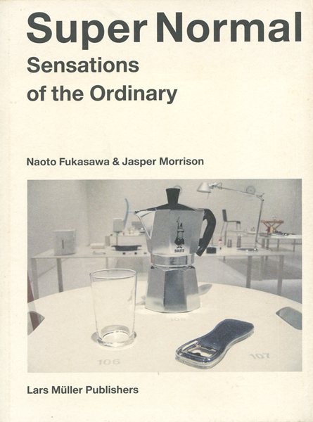 Naoto Fukasawa & Jasper Morrison: Super Normal Sensations of the Ordinary