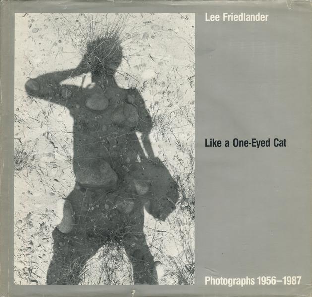 Lee Friedlander: Like a One-Eyed Cat - Photographs 1956-1987