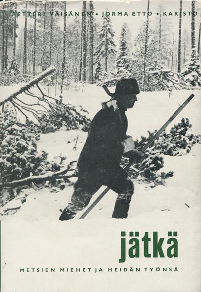 Petteri Vaisanen: Jatka - metsien miehet ja heidan tyonsa