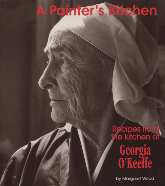 A Painter's Kitchen Recipes from the kitchen of Georgia O'keefe